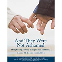 And They Were Not Ashamed: Strengthening Marriage through Sexual Fulfillment Audiobook by Laura M. Brotherson Narrated by Laura M. Brotherson