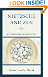 Nietzsche and Zen: Self Overcoming Without a Self (Studies in Comparative Philosophy and Religion)