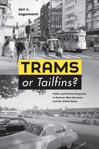 Trams or Tailfins?: Public and Private Prosperity in Postwar West Germany and the United States