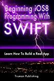 IOS 8: Learn iOS 8 Programming With SWIFT in a Day! A Practical Guide for Beginners.