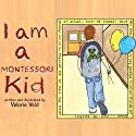 I am a Montessori Kid (       UNABRIDGED) by Valorie Veld Narrated by Whitney Edwards