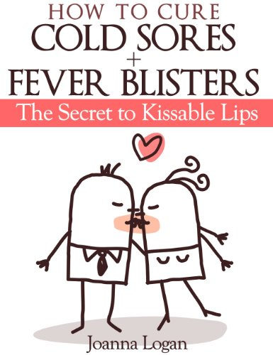 How To Cure Cold Sores & Fever Blisters: The Secret To Kissable Lips