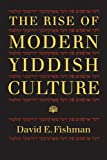 The Rise of Modern Yiddish Culture (Pitt Russian East European)