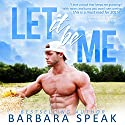 Let It Be Me Audiobook by Barbara Speak Narrated by Lauren Sweet