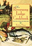 The Riversong Lodge Cookbook: World-Class Cooking in The Alaskan Bush