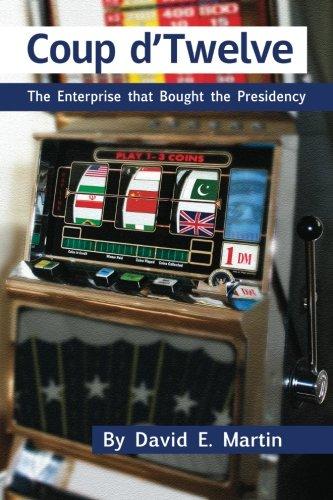 COUP D'TWELVE: The Enterprise that Bought the Presidency PDF