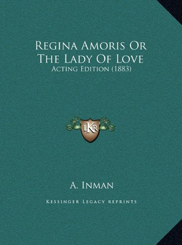 Regina Amoris or the Lady of Love: Acting Edition (1883)