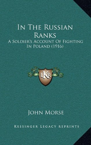 In the Russian Ranks: A Soldier's Account of Fighting in Poland (1916)