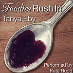 Foodies Rush In   Tanya Eby