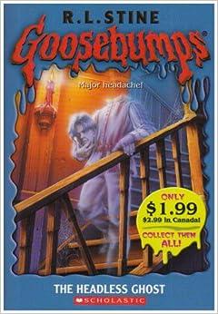 Goosebumps: The Headless Ghost: R L Stine: 9780439796347 ...  Goosebumps: The...