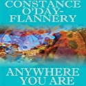 Anywhere You Are (       UNABRIDGED) by Constance O' Day-Flannery Narrated by Haley Traub