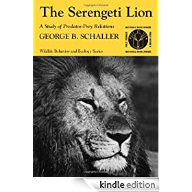 The Serengeti Lion: A Study of Predator-Prey Relations (Wildlife Behavior and Ecology series)