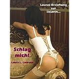 """Schlag mich! - Lauras Erziehung zur Sklavin...von """"Laura L. Laureen"""""""