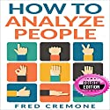 How to Analyze People: Successful Guide to Human Psychology, Body Language and How to Read People Instantly Audiobook by Fred Cremone Narrated by Dave Wright