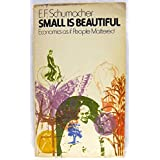 Small is Beautiful:  Economics as if People Mattered ~ E. F. Schumacher