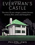 Everyman's Castle: The story of our cottages, country houses, terraces, flats, semis and bungalows Philippa Lewis