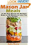 Mason Jar Meals: 31 All-New Mason Jar...