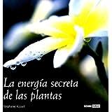 La energía secreta de las plantas: Cómo comunicarnos con las plantas y aprovechar su influencia positiva (Ilustrados...