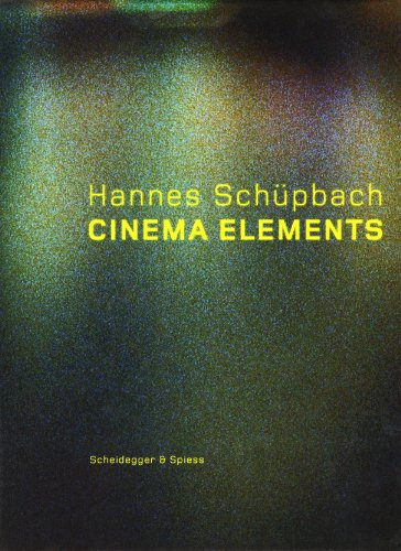 Hannes Schupbach. Cinema Elements: Films, Paintings, and Performances 1989-2008: Malerei, Filme, Performances 1989-2008