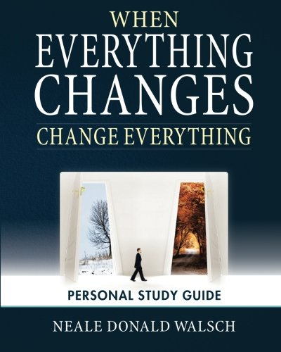 When Everything Changes, Change Everything: Workbook and Study Guide, by Neale Donald Walsch