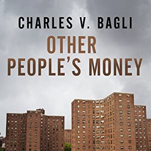 Other People's Money: Inside the Housing Crisis and the Demise of the Greatest Real Estate Deal Ever Made | [Charles V. Bagli]
