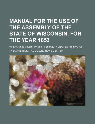 Manual for the use of the Assembly of the State of Wisconsin, for the year 1853