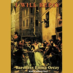 I Will Repay | [Baroness Emma Orczy]