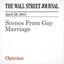 Scenes From Gay Marriage (       UNABRIDGED) by The Wall Street Journal Narrated by Ken Borgers