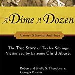 A Dime a Dozen: The True Story of Twelve Siblings Victimized by Extreme Child Abuse | Robert Theodore,Georgia Roberts,Shelly S. Theodore