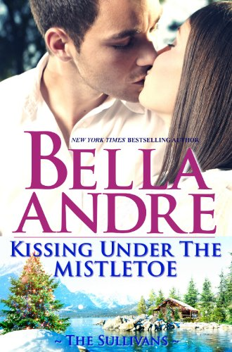 Kissing Under The Mistletoe: The Sullivans (Contemporary Romance) by Bella Andre