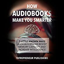 How Audiobooks Make You Smarter: 7 Little Known Ways Audiobooks Can Boost Memory Capacity and Increase Intelligence (       UNABRIDGED) by Entrepreneur Publishing Narrated by David Cordeiro