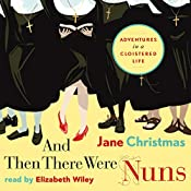And Then There Were Nuns: Adventures in a Cloistered Life | [Jane Christmas]