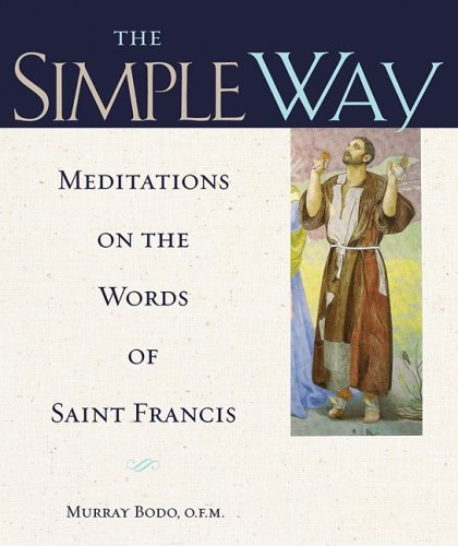 The Simple Way: Meditations on the Words of Saint Francis, Murray Bodo