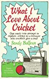 What I Love About Cricket: One Man's Vain Attempt to Explain Cricket to a Teenager who Couldn't Give a Toss (0091927315) by Balfour, Sandy