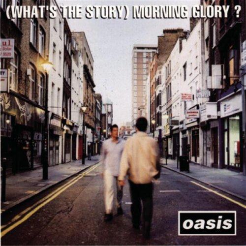(What's the Story) Morning Glory - Oasis)