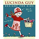 Designs for Kids: Hand Knits and Thingsby Lucinda Guy
