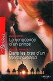 img - for La vengeance d'un prince - Dans les bras d'un Westmoreland (Harlequin Passions) (French Edition) book / textbook / text book