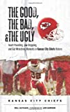 The Good, the Bad, and the Ugly Kansas City Chiefs: Heart-Pounding, Jaw-Dropping, and Gut-Wrenching Moments from Kansas City Chiefs History (The Good, the Bad, &amp; the Ugly) at Amazon.com