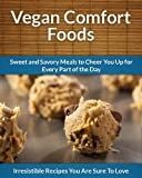 Vegan Comfort Food: Meals to Cheer You Up for Every Part of the Day (English Edition)
