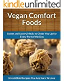 Vegan Comfort Food: Meals to Cheer You Up for Every Part of the Day