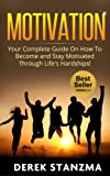 img - for Motivation: Your Complete Guide On How To Become and Stay Motivated Through Life's Hardships! (Motivation, How to Stay Motivated, Motivational Qualities) book / textbook / text book