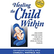 Healing the Child Within: Discovery and Recovery for Adult Children of Dysfunctional Families | [Charles Whitfield]