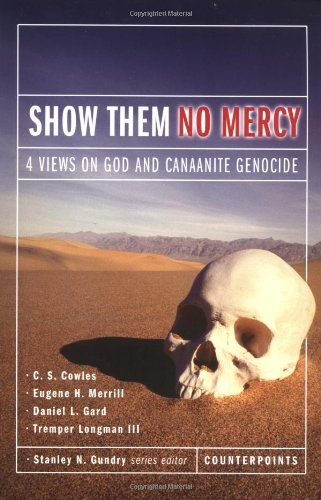 Show Them No Mercy 4 Views on God and Canaanite Genocide310245699