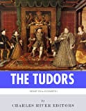 The Tudors: The Lives and Legacies of King Henry VIII and Queen Elizabeth I