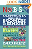 No B.S. Guide to Marketing to Leading Edge Boomers & Seniors: The Ultimate No Holds Barred Take No Prisoners Roadmap to the Money