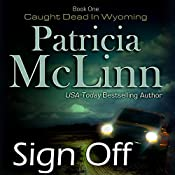 Sign Off: Caught Dead in Wyoming, Book 1 | [P.A McLinn]