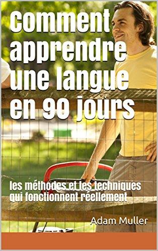 Couverture du livre Comment apprendre une langue en 90 jours: les méthodes et les techniques qui fonctionnent réellement