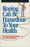 img - for Roping Can Be Hazardous to Your Health: Southwestern Humor by Brummett, Curt (2006) Paperback book / textbook / text book