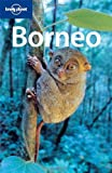 Chris Rowthorn Borneo (Lonely Planet Country & Regional Guides)