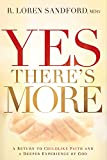 Yes, Theres More: A Return to Childlike Faith and a Deeper Experience of God